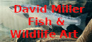David Miller Fish & Wildlife Art